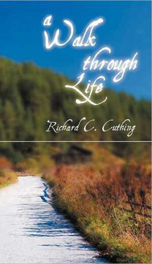 A walk through life, by Richard C. Cuthing