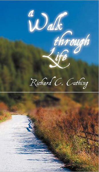 A walk through life, by Richard C. Cuthing
