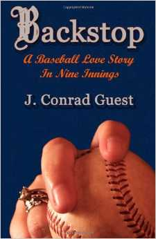 Backstop a Baseball Love Story in nine innings, by Joseph Conrad Guest