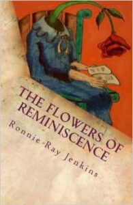 The Flowers of reminiscene, by Ronnie Ray Jenkins