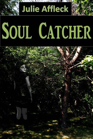 Soul Catcher, by Julie Affleck