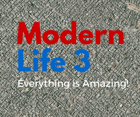 Modern Life 3 – Everything is Amazing!