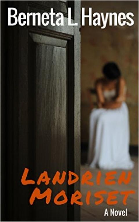 Landrien Moriset, A Novel by Berneta L. Haynes