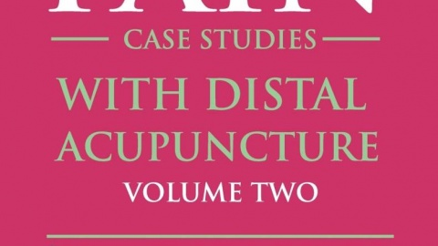 Pain Case Studies with Distal Acupuncture Vol. 2
