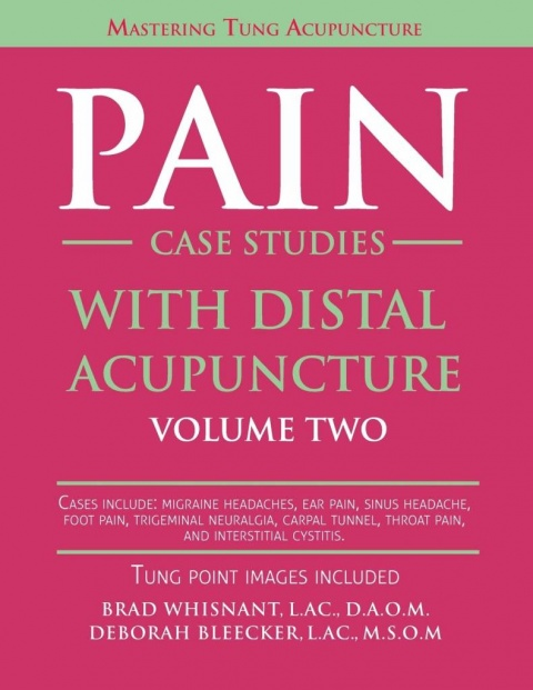 Pain Case Studies with Distal Acupuncture Vol. 2