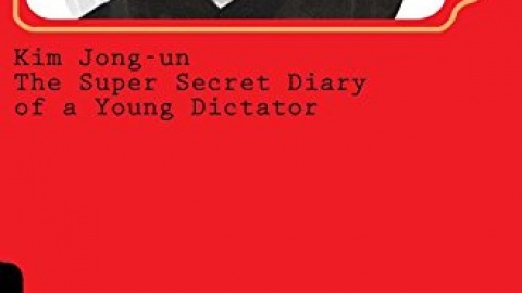 Kim Jong-un – The Super Secret Diary of a Young Dictator