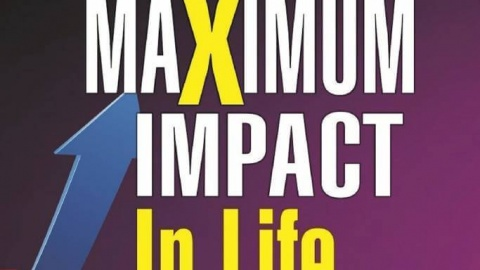 How to Make Maximum Impact in Life