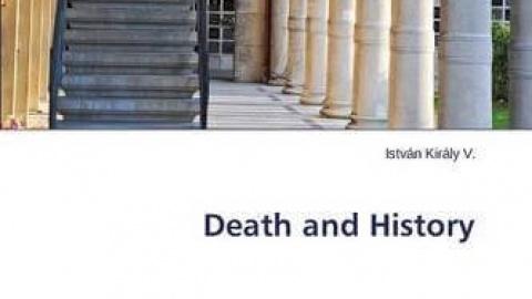 DEATH and HISTORY by Dr. István Király V.