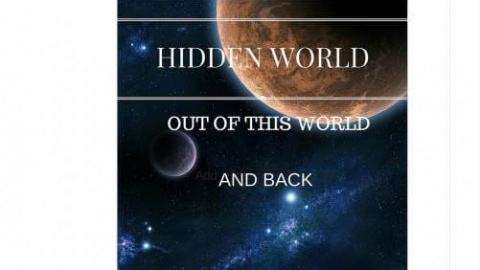 Hidden World: Out of this World and Back