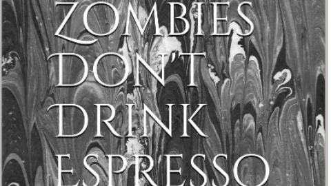 Zombies Don't Drink Espresso
