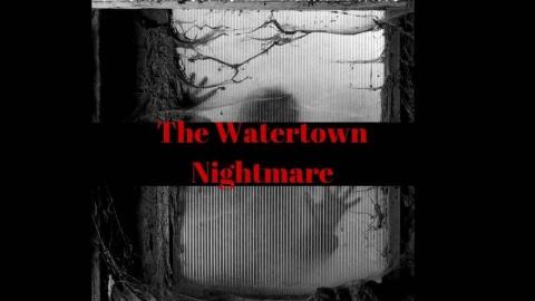 The Watertown Nightmare