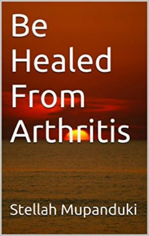 Be Healed From Arthritis
