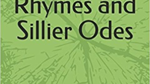 Serious Poems, Silly Rhymes and Sillier Odes