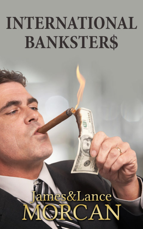 INTERNATIONAL BANKSTER$: The Global Banking Elite Exposed and the Case for Restructuring Capitalism