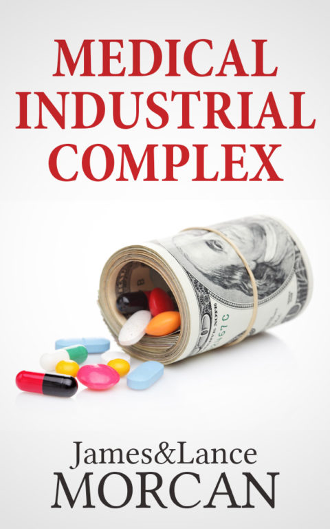 MEDICAL INDUSTRIAL COMPLEX: The $ickness Industry, Big Pharma and Suppressed Cures